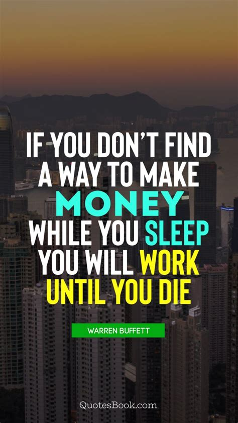 If you don't find a way to make money while you sleep you