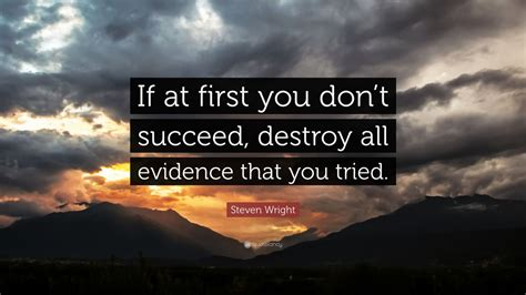 """Steven Wright Quote: """"If at first you don't succeed"""